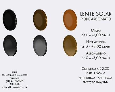 LENTE SOLAR COM GRAU - DE (+/-) 0,25 ATÉ (+/-) 3,00. CILÍNDRICO ATÉ -2,00 - LENTE POLICARBONATO (INDICAMOS PARA ARMAÇÃO FINA)