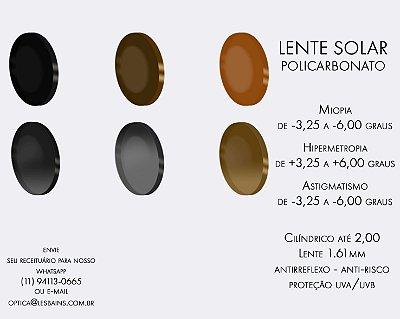 LENTE SOLAR COM GRAU - DE (+/-) 3,25 ATÉ (+/-) 6,00. CILÍNDRICO ATÉ -2,00 - LENTE POLICARBONATO (INDICAMOS PARA ARMAÇÃO FINA)