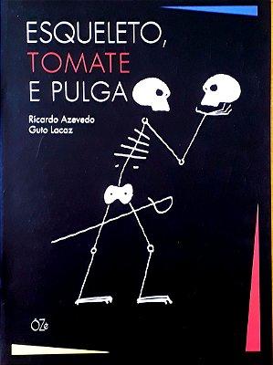 Esqueleto, tomate e pulga