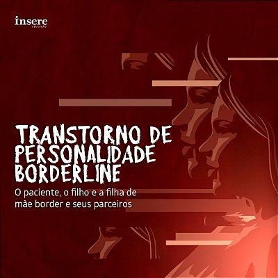 TRANSTORNO DE PERSONALIDADE BORDERLINE: O paciente, o filho e a filha de mãe border e seus parceiros