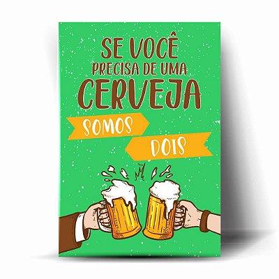 Se Você Precisa de uma Cerveja, Somos Dois
