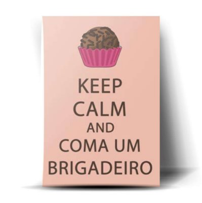 KEEP CALM AND COMA UM BRIGADEIRO