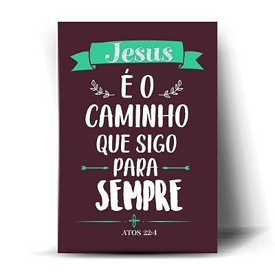 Jesus é o caminho que sigo para sempre