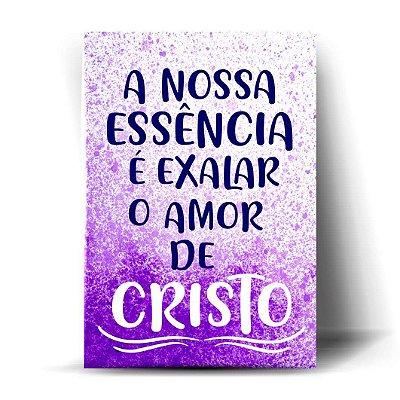 A nossa essência é exalar o amor de Cristo