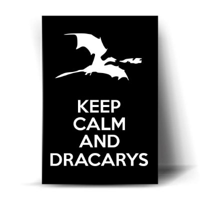 Keep Calm and Dracarys