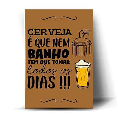 Cerveja é que nem banho ...