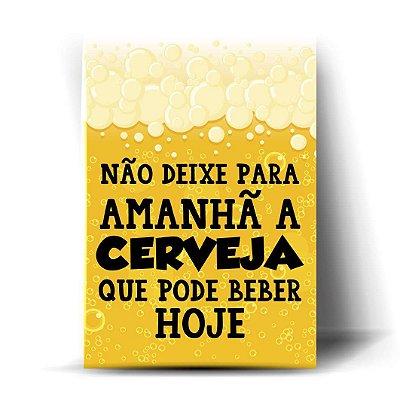 Não deixe para amanhã a cerveja que pode beber hoje