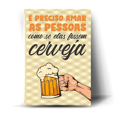 É preciso amar as pessoas como se elas fossem cerveja