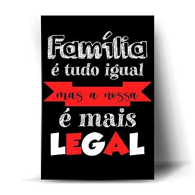 Família é tudo igual, mas a nossa é mais legal
