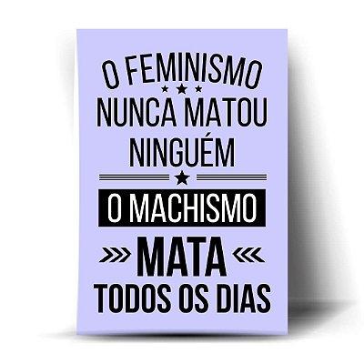 O feminismo nunca matou ninguém ...