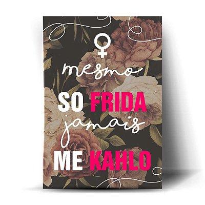 Mesmo soFRIDA jamais me KAHLO