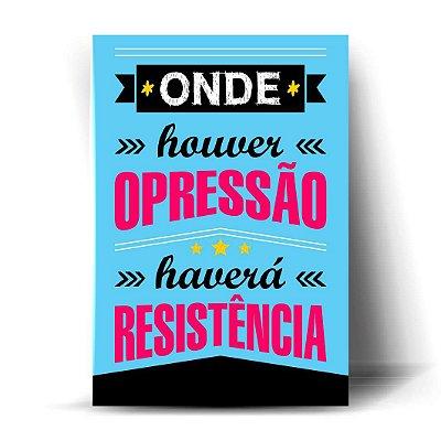 Onde houver opressão, haverá resistência