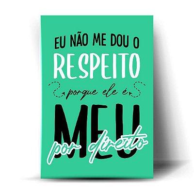 Eu Não Me Dou O Respeito, Porque Ele É Meu Por Direito