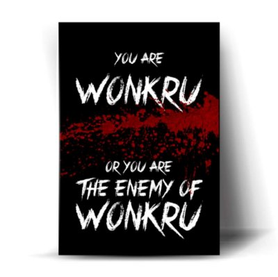You Are Wonkru or You are The Enemy of Wonkru