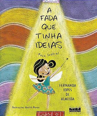 A FADA QUE TINHA IDEIAS –  Peça Teatral - Fernanda Lopes de Almeida. Ilustrador: André Neves