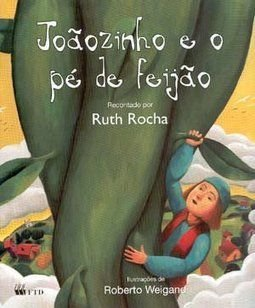 JOÃOZINHO E O PÉ DE FEIJÃO - Recontado por Ruth Rocha. Ilustrado por Roberto Weigand.