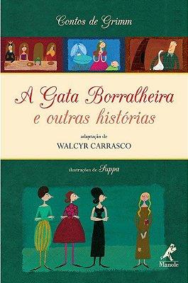 A GATA BORRALHEIRA E OUTRAS HISTÓRIAS – Contos de Grimm. Adaptação de Walcyr Carrasco. Ilustrações de Suppa
