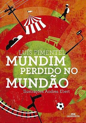 MUNDIM PERDIDO NO MUNDÃO - Luís Pimentel. Ilustrações: Andrea Ebert