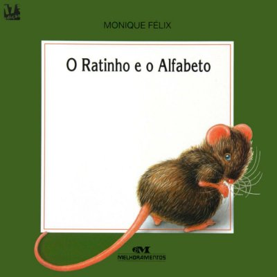 O RATINHO E O ALFABETO - Monique Félix. Narrativa Visual.