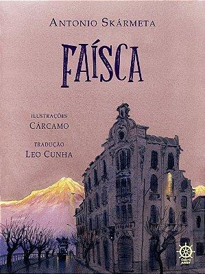 FAÍSCA - Escritor: Antonio Skármeta. Ilustrador: Cárcamo. Tradução: Leo Cunha.