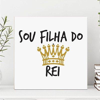Placa Decorativa Sou Filha do Rei (AL) 30x30cm