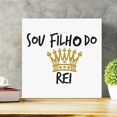 Placa Decorativa Sou Filho do Rei (AL) 30x30cm