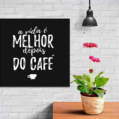 Placa Decorativa Melhor depois do Café  (AL) 30x30cm