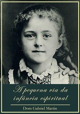 A pequena via da infância espiritual - Dom Gabriel Martin