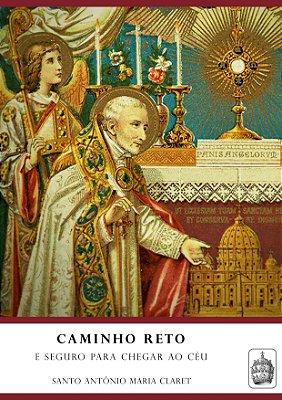 Caminho Reto e Seguro Para Chegar ao Céu - Santo Antônio Maria Claret