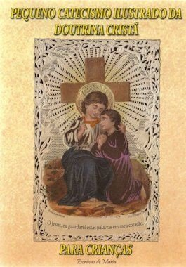 Pequeno catecismo ilustrado da Doutrina Cristã para crianças