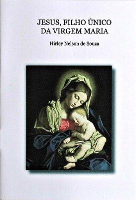 Jesus, Filho único da Virgem Maria - Hirley Nelson de Souza