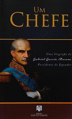Um Chefe - Uma Biografia de Gabriel Garcia Moreno