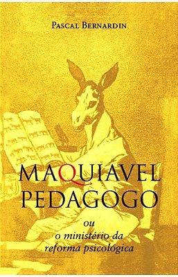 Maquiavel pedagogo ou o ministério da reforma psicologica