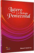 Lutero e a teologia pentecostal