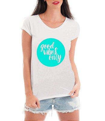 Camiseta Feminina Frases Good Vibes - Personalizadas/ Customizadas/ Estampadas/ Camiseteria/ Estamparia/ Estampar/ Personalizar/ Customizar/ Criar/ Camisa T-shirts Blusas
