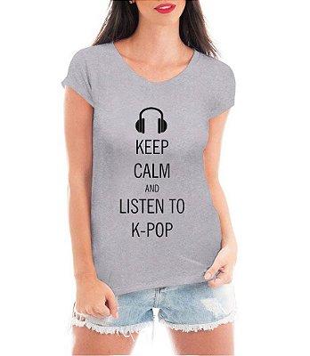 Camiseta Feminina Blusa Keep Calm Kpop K-Pop T shirt Cinza - Personalizadas/ Customizadas/ Estampadas/ Camiseteria/ Estamparia/ Estampar/ Personalizar/ Customizar/ Criar/ Camisa Blusas