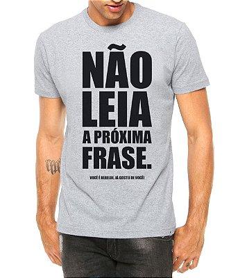 Camiseta Masculina Não Leia a Próxima Frase Cinza