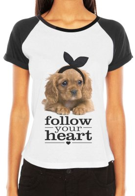 Camiseta Feminina Pet Love Frases Follow your Heart Raglan - Personalizadas/ Customizadas/ Estampadas/ Camiseteria/ Estamparia/ Estampar/ Personalizar/ Customizar/ Criar/ Camisa Blusas Baratas Modelos Legais Loja Online