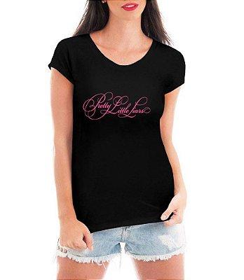 Camiseta Preta Feminina PRETTY LITTLE LIARS Série Seriado - Personalizadas/ Customizadas/ Estampadas/ Camiseteria/ Estamparia/ Estampar/ Personalizar/ Customizar/ Criar/ Camisa Blusas Baratas Modelos Legais Loja Online