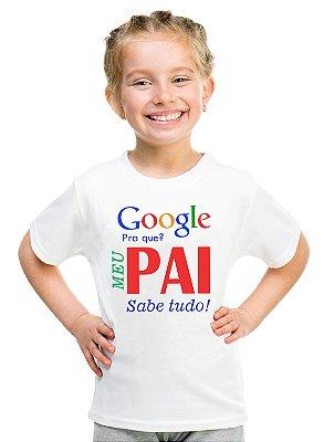 Camiseta Infantil Menina Papai Igual o Meu Nem o Google Acha - Personalizadas/ Customizadas/ Estampadas/ Camiseteria/ Estamparia/ Estampar/ Personalizar/ Customizar/ Criar/ Camisa Blusas Baratas Modelos Legais Loja Online