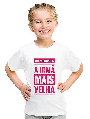 Camiseta Infantil Menina Promovida a Irmã Mais Velha - Personalizadas/ Customizadas/ Estampadas/ Camiseteria/ Estamparia/ Estampar/ Personalizar/ Customizar/ Criar/ Camisa Blusas Baratas Modelos Legais Loja Online