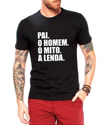 Camiseta Pai O Mito A Lenda Masculina Camisa - Personalizadas/ Customizadas/ Estampadas/ Camiseteria/ Estamparia/ Estampar/ Personalizar/ Customizar/ Criar/ Camisa Blusas Baratas Modelos Legais Loja Online