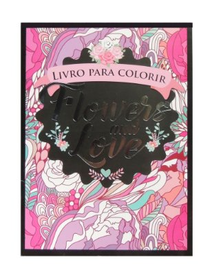 Livro de Colorir - Flowers and Love