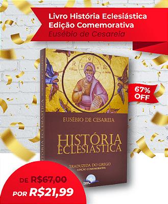 LIVRO HISTÓRIA ECLESIÁSTICA EUSÉBIO DE CESAREIA - LIQUIDA GOSPEL