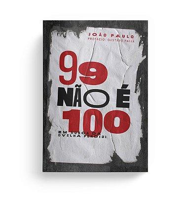 99 NÃO É 100