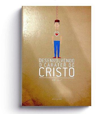 DESENVOLVENDO O CARÁTER DE CRISTO