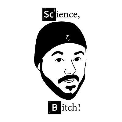 Science, Bitch!