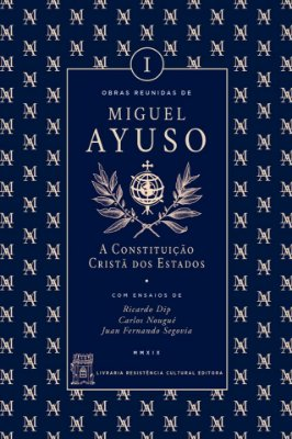 A CONSTITUIÇÃO CRISTÃ DOS ESTADOS, de Miguel Ayuso