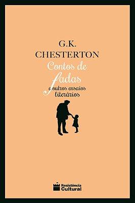 CONTOS DE FADAS E OUTROS ENSAIOS LITERÁRIOS, de G. K. Chesterton