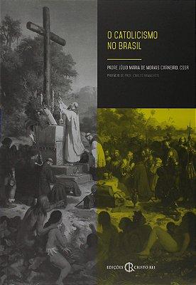O CATOLICISMO NO BRASIL, de Pe. Júlio Maria